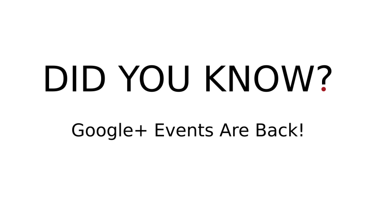 Google+ Events Are Back!